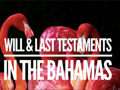 WILL & LAST TESTAMENTS IN THE BAHAMAS