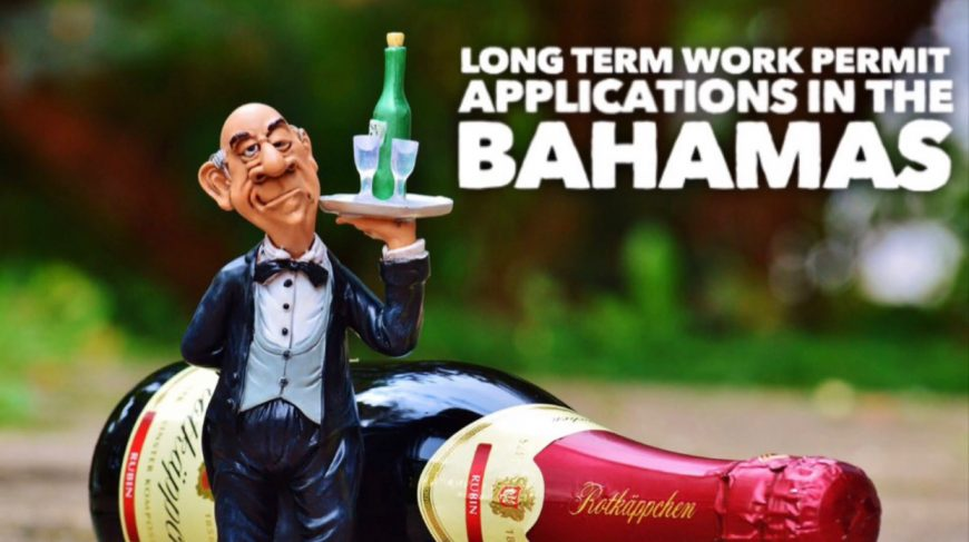 MARIO L. McCARTNEY PRESENTS: LONG TERM WORK PERMIT APPLICATIONS IN THE BAHAMAS
