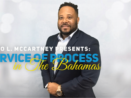 MARIO L. McCARTNEY PRESENTS: SERVICE OF PROCESS IN THE BAHAMAS