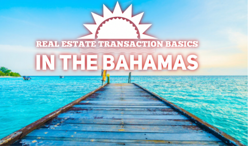 REAL ESTATE TRANSACTION BASICS IN THE BAHAMAS